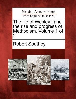 The Life of Wesley - And the Rise and Progress of Methodism. Volume 1 of 2 (Paperback): Robert Southey