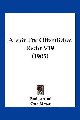 Archiv Fur Offentliches Recht V19 (1905) (English, German, Paperback): Paul Laband, Otto Mayer, Felix Stoerk