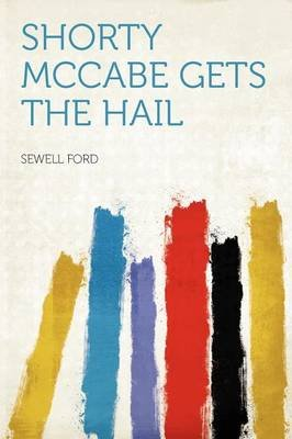 Shorty McCabe Gets the Hail (Paperback): Sewell Ford