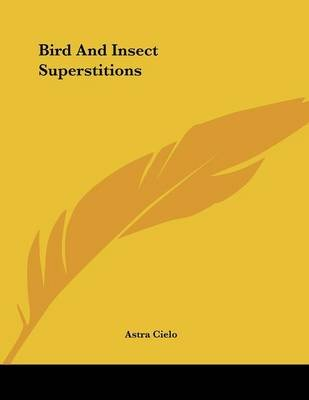 Bird and Insect Superstitions (Paperback): Astra Cielo