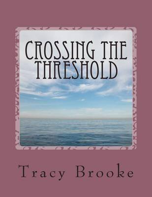 Crossing the Threshold - Healing Domestic Violence (Paperback): Tracy Brooke