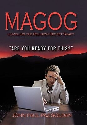Magog - Unveiling the Religion Secret Shaft (Hardcover): John Paul Paz Soldan
