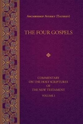The Four Gospels - Commentary on the  Holy Scriptures of the Religion (Paperback): Averky Taushev