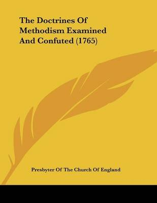 The Doctrines of Methodism Examined and Confuted (1765) (Paperback): Presbyter of the Church of England