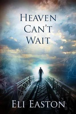 Heaven Can't Wait (Electronic book text): Eli Easton