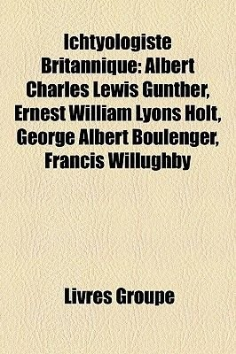 Ichtyologiste Britannique - Albert Charles Lewis Gunther, Ernest William Lyons Holt, George Albert Boulenger, Francis Willughby...
