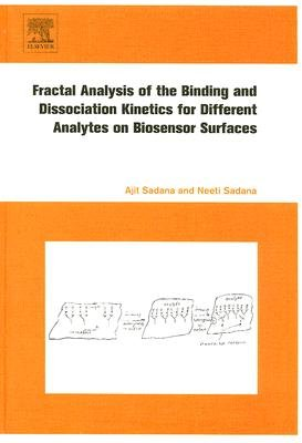 Fractal Analysis of the Binding and Dissociation Kinetics for Different Analytes on Biosensor Surfaces (Hardcover): Ajit...