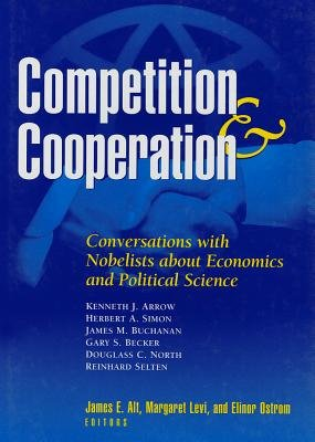 Competition and Cooperation - Conversations with Nobelists About Economics and Political Science (Hardcover): James E Alt, Etc