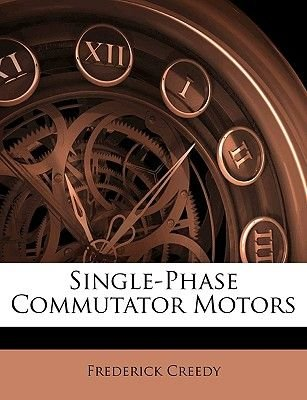 Single-Phase Commutator Motors (Paperback): Frederick Creedy