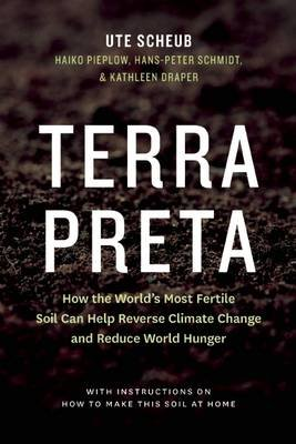 Terra Preta - How the World's Most Fertile Soil Can Help Reverse Climate Change and Reduce World Hunger (Paperback): Ute...