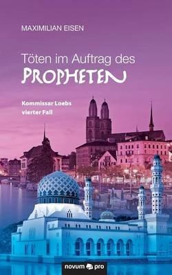 Toten Im Auftrag Des Propheten (German, Paperback): Maximilian Eisen