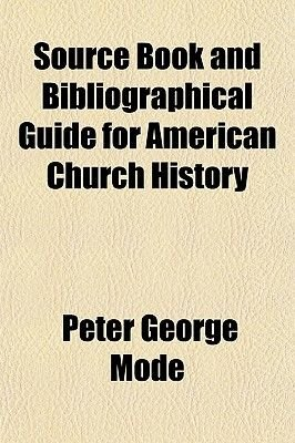 Source Book and Bibliographical Guide for American Church History (Paperback): Peter George Mode