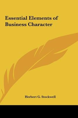 Essential Elements of Business Character (Hardcover): Herbert G. Stockwell