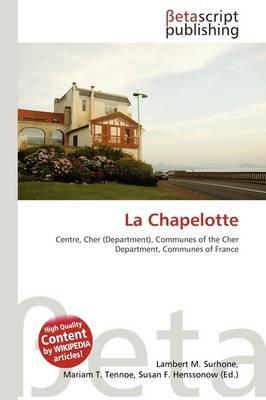 La Chapelotte (Paperback): Lambert M. Surhone, Mariam T. Tennoe, Susan F. Henssonow