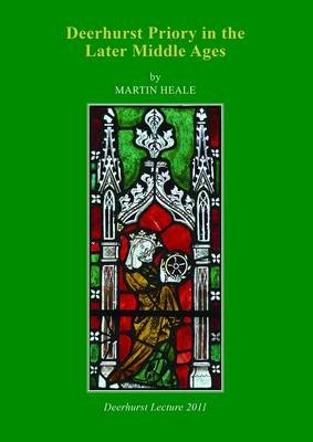 Deerhurst Priory in the Later Middle Ages (Paperback): Martin Heale