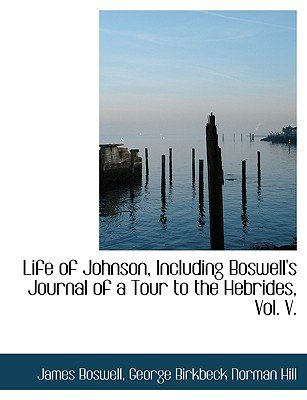 Life of Johnson, Including Boswell's Journal of a Tour to the Hebrides, Vol. V. (Large print, Paperback, Large type /...