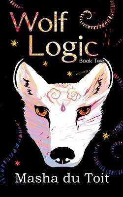 Wolf Logic - Crooked World: Book 2 (Paperback): Masha du Toit