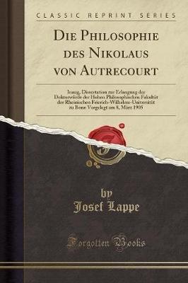 Die Philosophie Des Nikolaus Von Autrecourt - Inaug, Dissertation Zur Erlangung Der Doktorwurde Der Hohen Philosophischen...