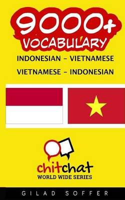 9000+ Indonesian - Vietnamese Vietnamese - Indonesian Vocabulary (Indonesian, Paperback): Gilad Soffer