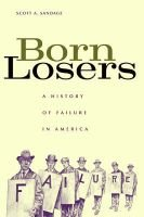 Born Losers - A History of Failure in America (Hardcover): Scott A. Sandage