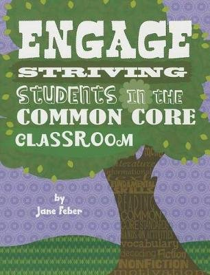 Engage Striving Students in the Common Core Classroom (Paperback): Jane Feber