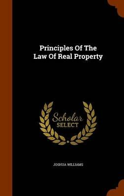 Principles of the Law of Real Property (Hardcover): Joshua Williams