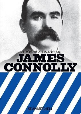 A Rebel's Guide To James Connolly (Electronic book text, UK ed.): Sean Mitchell