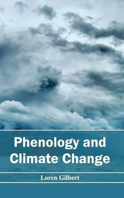 Phenology and Climate Change (Hardcover): Loren Gilbert