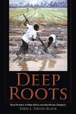 Deep Roots - Rice Farmers in West Africa and the African Diaspora (Paperback): Edda L. Fields-Black