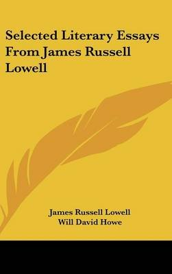 Selected Literary Essays from James Russell Lowell (Hardcover): James Russell Lowell