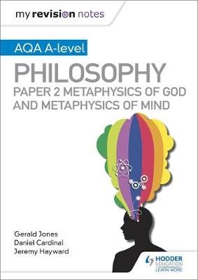 My Revision Notes: AQA A-level Philosophy Paper 2 Metaphysics of God and Metaphysics of mind (Paperback): Dan Cardinal, Gerald...