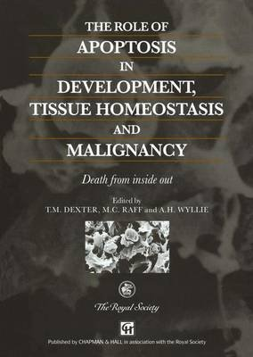 The Role of Apoptosis in Development, Tissue Homeostasis and Malignancy - Death from Inside Out (Hardcover): T.Michael Dexter,...