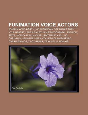 Funimation Voice Actors - Johnny Yong Bosch, Vic Mignogna, Stephanie Sheh, Kyle Hebert, Laura Bailey, Jamie McGonnigal, Patrick...