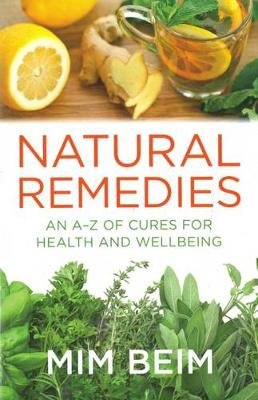 Natural Remedies - An A-Z of cures for health and wellbeing (Paperback): Mim Beim