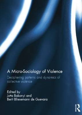 A Micro-Sociology of Violence - Deciphering patterns and dynamics of collective violence (Paperback): Jutta Bakonyi, Berit...