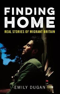 Finding Home - The Real Stories of Migrant Britain (Electronic book text): Emily Dugan