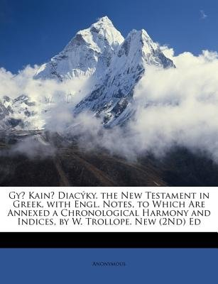 """GyI Kaina"""" Diacuky. the New Testament in Greek, with Engl. Notes, to Which Are Annexed a Chronological Harmony and Indices, by..."""
