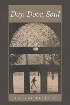 Day, Door, Soul (Paperback): George Epstein