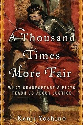 A Thousand Times More Fair - What Shakespeare's Plays Teach Us about Justice (Hardcover, New): Kenji Yoshino