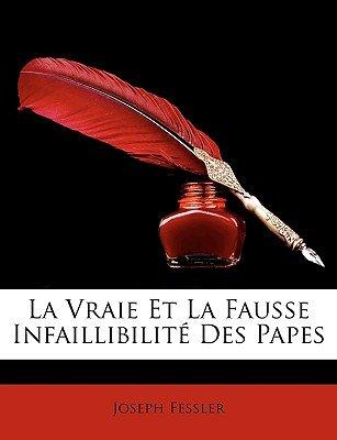 La Vraie Et La Fausse Infaillibilite Des Papes (English, French, Paperback): Joseph Fessler