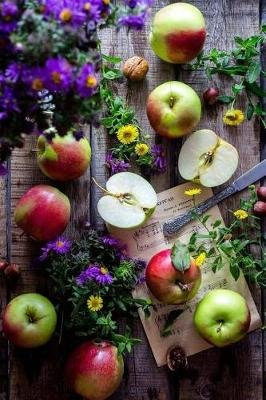 Apples and Colorful Flowers on a Rustic Wooden Table Garden Still Life Journal - 150 Page Lined Notebook/Diary (Paperback): Cs...