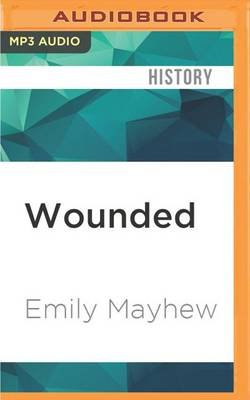 Wounded - A New History of the Western Front in World War I (MP3 format, CD): Emily Mayhew