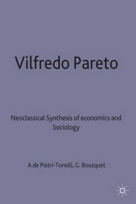 Vilfredo Pareto - Neoclassical Synthesis of Economics and Sociology (Hardcover): Alfonso De Pietri-Tonelli, Georges H....