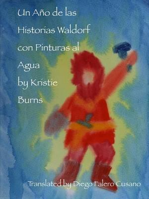 Un Ano De Las Historias Waldorf Con Pinturas Al Agua (Spanish, Paperback): Kristie Burns