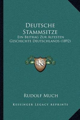 Deutsche Stammsitze - Ein Beitrag Zur Altesten Geschichte Deutschlands (1892) (German, Paperback): Rudolf Much
