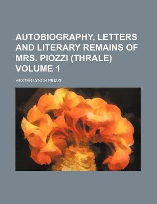 Autobiography, Letters and Literary Remains of Mrs. Piozzi (Thrale) Volume 1 (Paperback): Hester Lynch Piozzi
