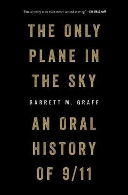 The Only Plane In The Sky - An Oral History Of 9/11 (Hardcover): Garrett M. Graff