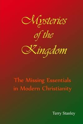 Mysteries of the Kingdom : The Missing Essentials In Modern Christianity (Electronic book text): Terry Stanley