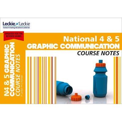 National 4/5 Graphic Communication Course Notes - For Curriculum for Excellence Sqa Exams (Paperback, 2nd Revised edition):...