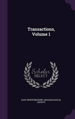 Transactions, Volume 1 (Hardcover): East Hertfordshire Archaeological Societ
